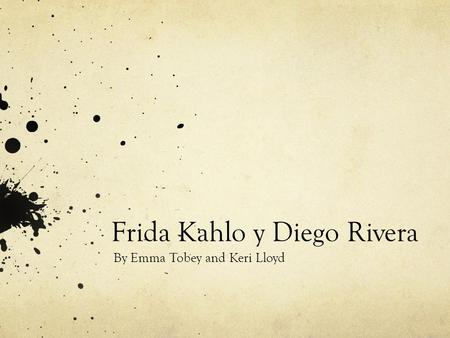 Frida Kahlo y Diego Rivera By Emma Tobey and Keri Lloyd.