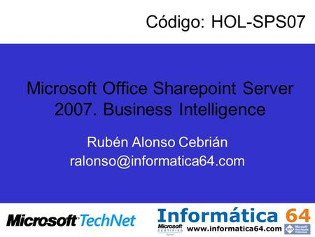 Microsoft Office Sharepoint Server 2007. Business Intelligence Rubén Alonso Cebrián Código: HOL-SPS07.