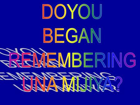 DOYOU BEGAN REMEMBERING UNA MIJIYA?.