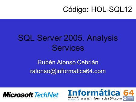 SQL Server 2005. Analysis Services Rubén Alonso Cebrián Código: HOL-SQL12.