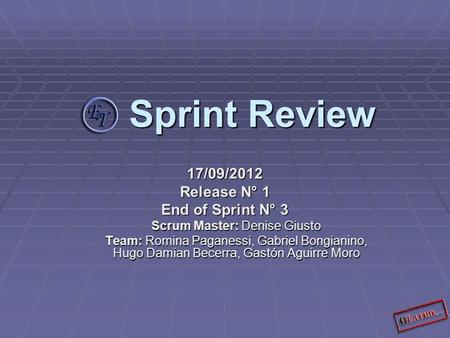 Sprint Review Sprint Review 17/09/2012 Release N° 1 End of Sprint N° 3 Scrum Master: Denise Giusto Team: Romina Paganessi, Gabriel Bongianino, Hugo Damian.