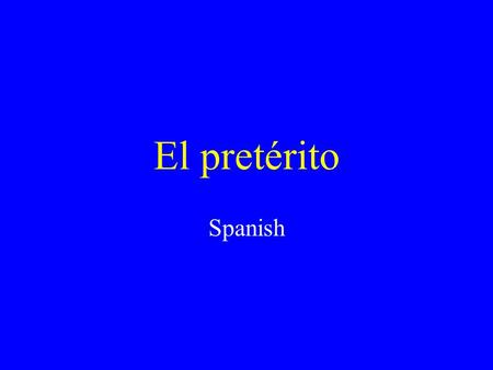 El pretérito Spanish El pretérito Is one of the past tenses. Tells what happened. Is a completed action. I called my sister last night. She talked on.