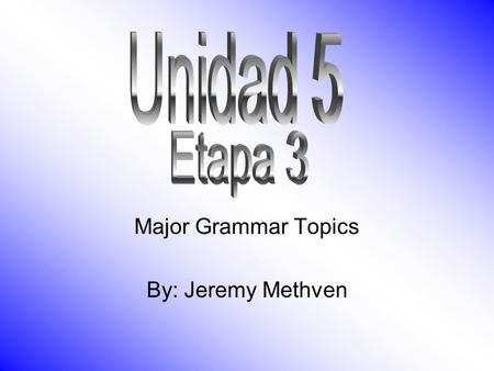 Major Grammar Topics By: Jeremy Methven. Superlatives (more and less) Más que and menos que are used to say who is more and who is less of something Using.