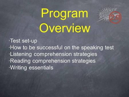 Program Overview ·Test set-up ·How to be successful on the speaking test ·Listening comprehension strategies ·Reading comprehension strategies ·Writing.