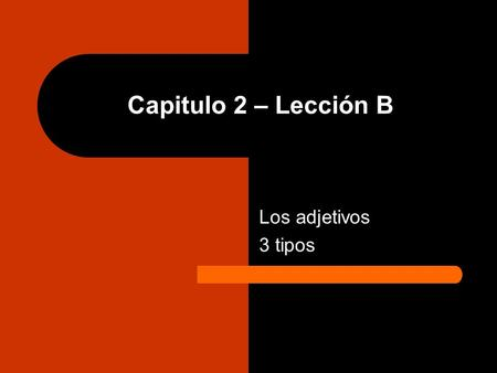 Capitulo 2 – Lección B Los adjetivos 3 tipos. 1. Adjectives ending in an o in the masculine singular MS. el cuaderno negro – the black notebook FS. la.