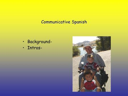 Communicative Spanish Background- Intros-. What to cover? Communicative SpanishCommunicative Spanish VocabVocab ConjugationConjugation Parts of speech.