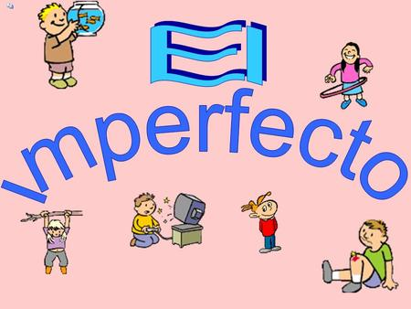 Imperfecto Use the imperfect to talk about what you used to do or what you were like in the past.