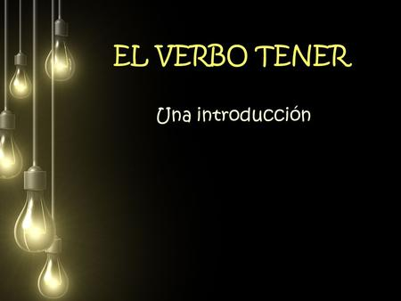 EL VERBO TENER Una introducción. For all verbs in Spanish the subject pronouns are not necessary. You can tell who is doing the verb by the ending.