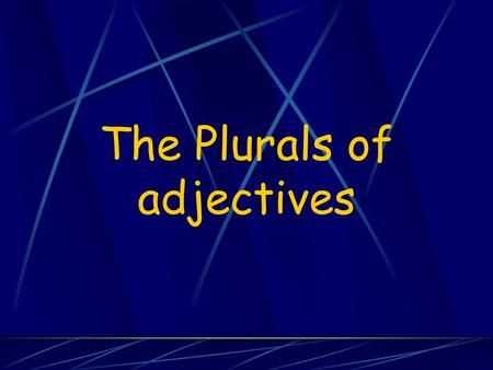 The Plurals of adjectives Just as adjectives agree with a noun depending on whether its masculine or feminine, they also agree according to whether the.