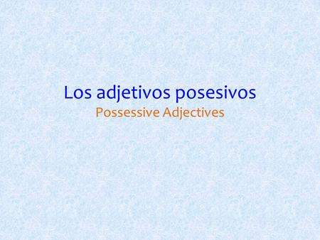 Los adjetivos posesivos Possessive Adjectives. What are they? Possessive adjectives are used to show ownership of objects or relationships among people.