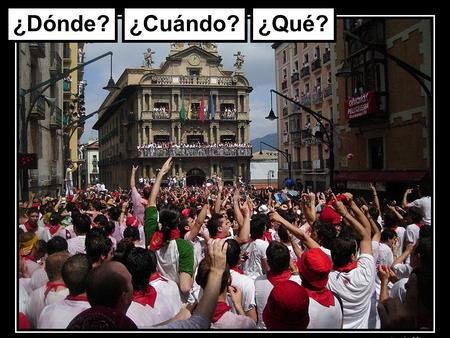 ¿Dónde?¿Cuándo?¿Qué?. Objetivos 1) to do a listening exercise in groups of 2 or 3 2) to learn more about an important Spanish festival 3) to sing a traditional.