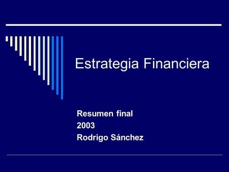 Estrategia Financiera Resumen final 2003 Rodrigo Sánchez.