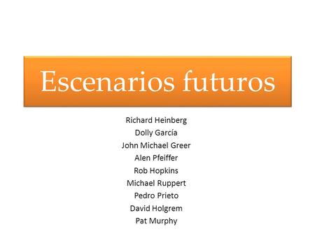 Escenarios futuros Richard Heinberg Dolly García John Michael Greer