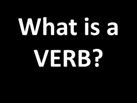 What is a VERB?.