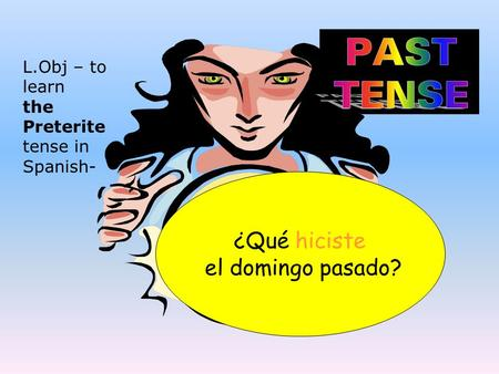 ¿Qué hiciste el domingo pasado? L.Obj – to learn the Preterite tense in Spanish-