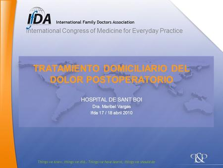 Things we knew, things we did… Things we have learnt, things we should do TRATAMIENTO DOMICILIARIO DEL DOLOR POSTOPERATORIO HOSPITAL DE SANT BOI Dra. Maribel.