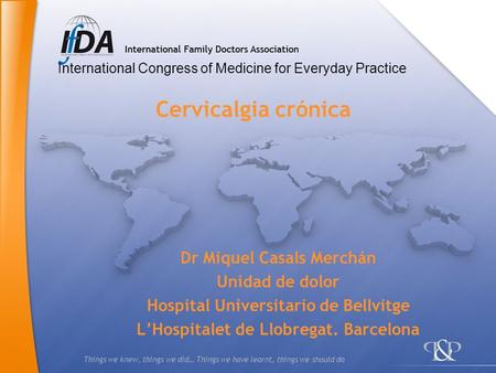 Things we knew, things we did… Things we have learnt, things we should do Cervicalgia crónica Dr Miquel Casals Merchán Unidad de dolor Hospital Universitario.