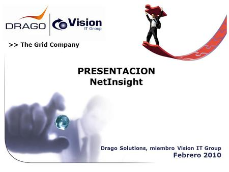 >> The Grid Company PRESENTACION NetInsight Drago Solutions, miembro Vision IT Group Febrero 2010.