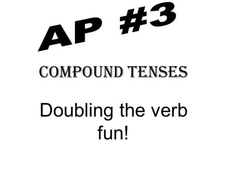 Compound Tenses Doubling the verb fun!. To make a compound verb you need 2 elements: 1.A form of tener and a past participle. 2.A form of haber and a.