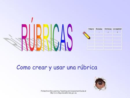 Printed from the Learning, Teaching and Assessment Guide at  Como crear y usar una rúbrica.