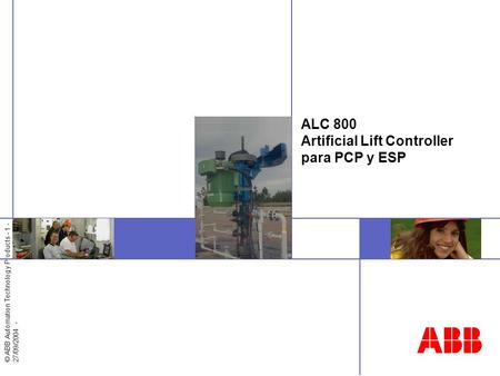 © ABB Automation Technology Products - 1 - 27/09/2004 - ALC 800 Artificial Lift Controller para PCP y ESP.