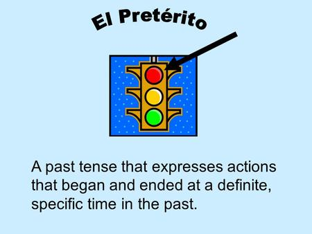 A past tense that expresses actions that began and ended at a definite, specific time in the past.