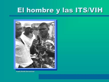 El hombre y las ITS/VIH Family Health International.