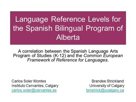 Language Reference Levels for the Spanish Bilingual Program of Alberta A correlation between the Spanish Language Arts Program of Studies (K-12) and the.