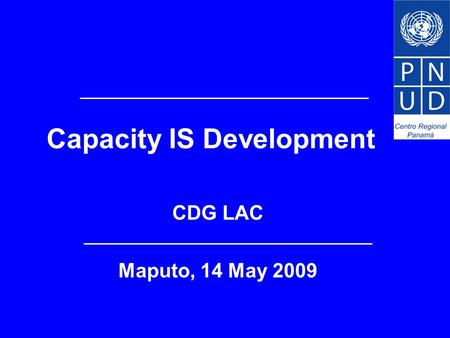 Capacity IS Development CDG LAC Maputo, 14 May 2009.