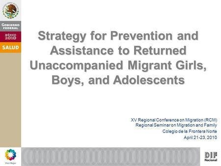 Strategy for Prevention and Assistance to Returned Unaccompanied Migrant Girls, Boys, and Adolescents XV Regional Conference on Migration (RCM) Regional.