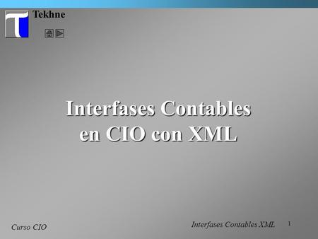 1 Tekhne Curso CIO Interfases Contables en CIO con XML Interfases Contables XML.