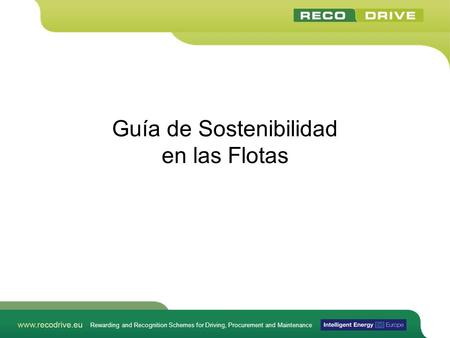 Rewarding and Recognition Schemes for Driving, Procurement and Maintenance Guía de Sostenibilidad en las Flotas.