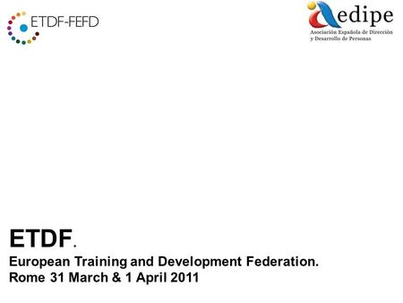 ETDF. European Training and Development Federation. Rome 31 March & 1 April 2011.