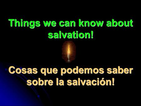 Things we can know about salvation! Cosas que podemos saber sobre la salvación!