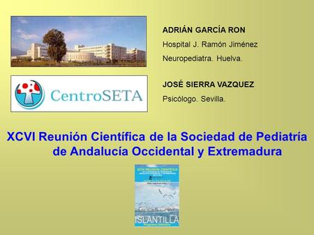 ADRIÁN GARCÍA RON Hospital J. Ramón Jiménez Neuropediatra. Huelva.