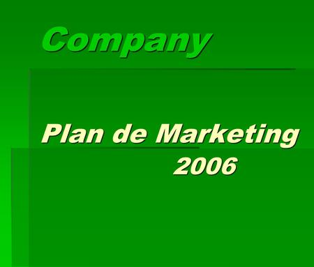 Company Plan de Marketing 2006. Plan de Marketing Misión y Objetivos Misión y Objetivos Mercado y Competencia Mercado y Competencia Estrategias y Políticas.