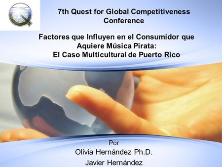 7th Quest for Global Competitiveness Conference Factores que Influyen en el Consumidor que Aquiere Música Pirata: El Caso Multicultural de Puerto Rico.