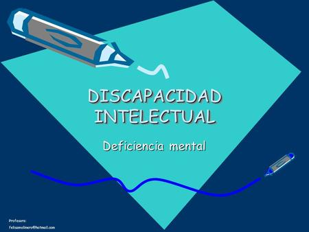 Profesora: DISCAPACIDAD INTELECTUAL Deficiencia mental.