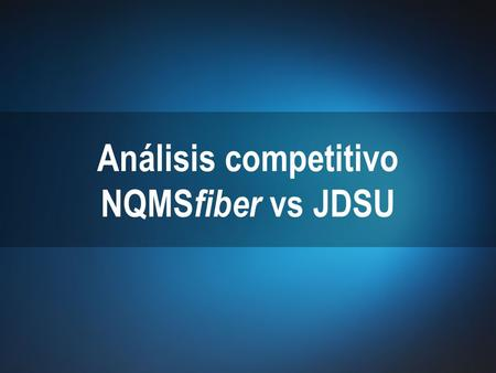 1 © 2010 EXFO Inc. All rights reserved. Análisis competitivo NQMS fiber vs JDSU.