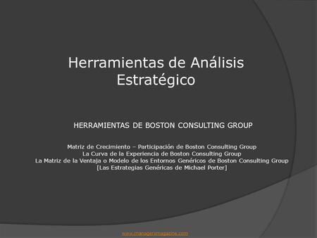 HERRAMIENTAS DE BOSTON CONSULTING GROUP Matriz de Crecimiento – Participación de Boston Consulting Group La Curva de la Experiencia de Boston Consulting.