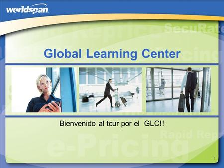1 Bienvenido al tour por el GLC!! Global Learning Center.