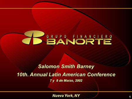 1 Nueva York, NY Salomon Smith Barney 10th. Annual Latin American Conference 7 y 8 de Marzo, 2002.