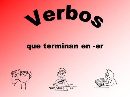 que terminan en -er Infinitive (el infinitivo) It is the basic form (la forma básica) It ends with r There are three families (tres familias) – ar,