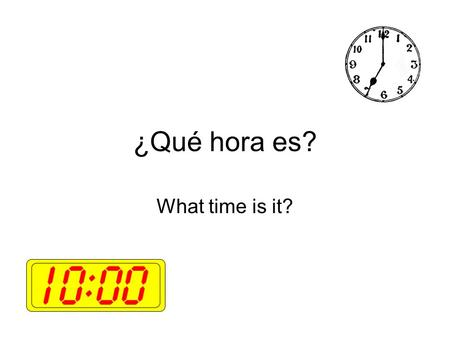 ¿Qué hora es? What time is it?.