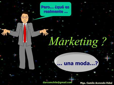 Marketing ? … una moda…? Pero… ¿qué es realmente ...