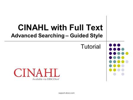 Support.ebsco.com CINAHL with Full Text Advanced Searching – Guided Style Tutorial.