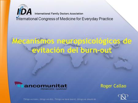 Things we knew, things we did… Things we have learnt, things we should do Mecanismos neuropsicológicos de evitación del burn-out International Congress.