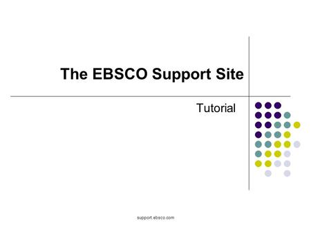 The EBSCO Support Site Tutorial support.ebsco.com.