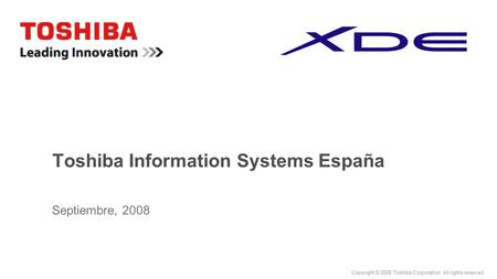 Copyright © 2008 Toshiba Corporation. All rights reserved Toshiba Information Systems España Septiembre, 2008.
