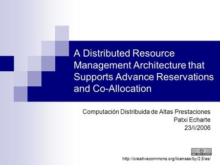 A Distributed Resource Management Architecture that Supports Advance Reservations and Co-Allocation Computación Distribuida de Altas Prestaciones Patxi.